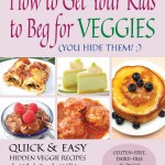 how to get your kids to beg for veggies, cookbook, leann forst, kids recipes, healthy recipes
