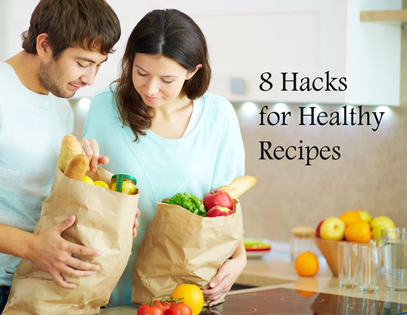8 Hacks for Healthy Recipes