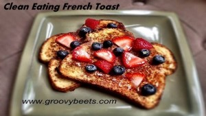 clean eating french toast, healthy breakfast, groovy beets