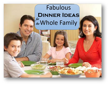 Fabulous Dinner Ideas for the Whole Family | Recipes