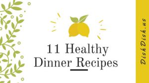11 Healthy Dinner Recipes