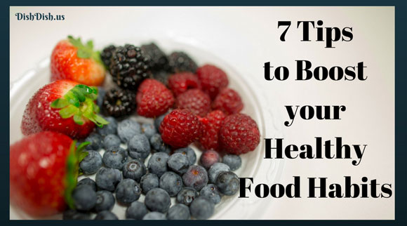 7 Tips to Boost your Healthy Food Habits
