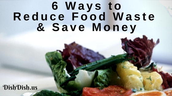 6 Ways to Reduce Food Waste and Save Money