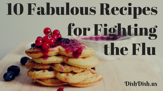10 Fabulous Recipes for Fighting the Flu