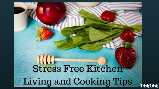 Stress Free Kitchen Living and Cooking Tips