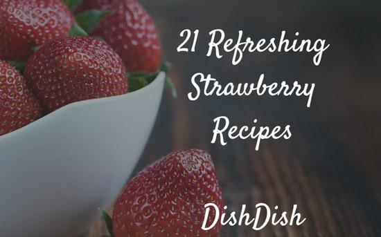21 Refreshing Strawberry Recipes   Dish Dish Digital Recipe Box