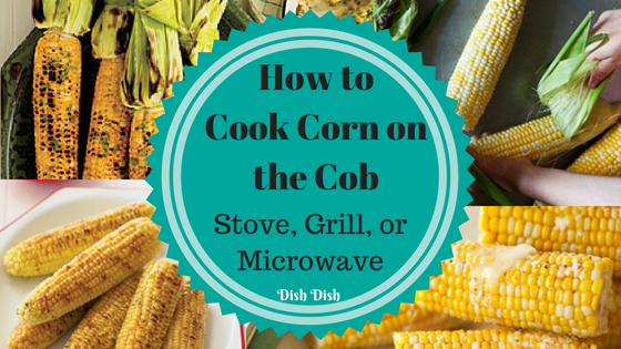 How to Cook Corn on the Cob with Recipes