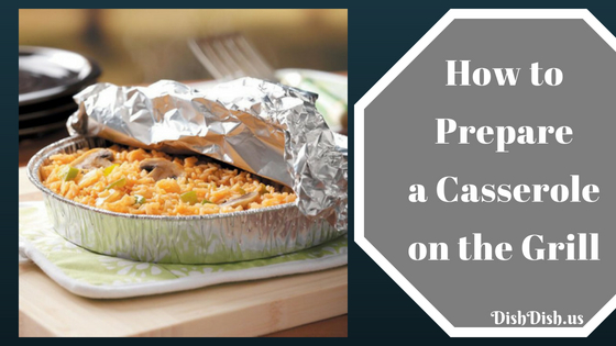 How to Prepare a Casserole on the Grill | Dish Dish