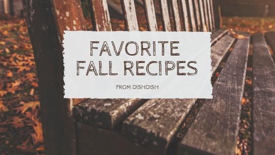 Favorite Fall Recipes | DishDish Recipe Box