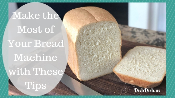 Bread Machine Tips \ DishDish Online Cookbook