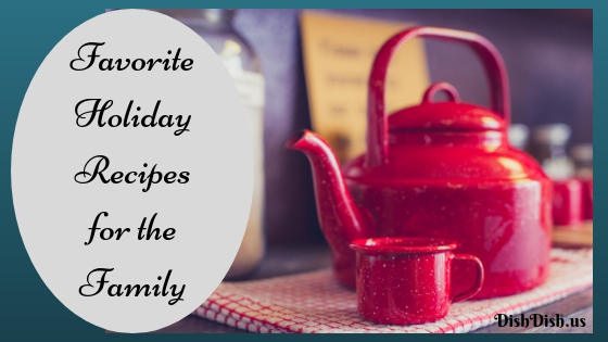 Favorite Holiday Recipes for the Family | Dish Dish Recipe Box