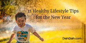 11 Healthy Lifestyle Tips for the New Year | Dish Dish Recipe App